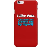 I like cats - I just can't eat a whole one by myself iPhone Case/Skin