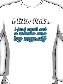I like cats - I just can't eat a whole one by myself T-Shirt