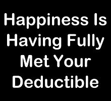 Happiness Is Having Fully Met Your Deductible by geeknirvana