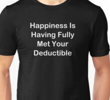 Happiness Is Having Fully Met Your Deductible Unisex T-Shirt