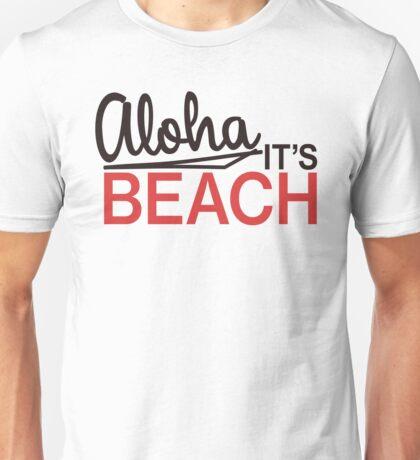 Aloha, it's beach! Unisex T-Shirt
