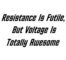 Resistance Is Futile, But Voltage Is Totally Awesome by geeknirvana