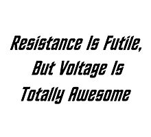 Resistance Is Futile, But Voltage Is Totally Awesome Photographic Print