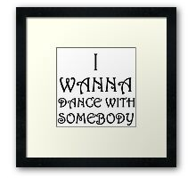 I WANNA DANCE WITH SOMEBODY Framed Print