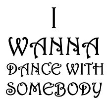 I WANNA DANCE WITH SOMEBODY Photographic Print