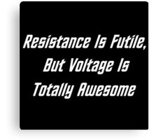 Resistance Is Futile, But Voltage Is Totally Awesome Canvas Print