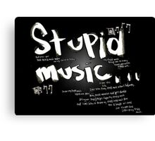 Stupid Music Canvas Print