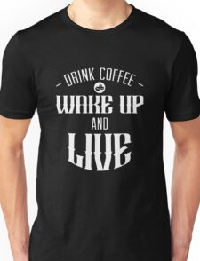 Drink Coffee Wake Up And Live Unisex T-Shirt
