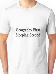 Geography First Sleeping Second  Unisex T-Shirt