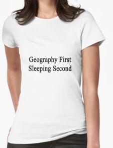 Geography First Sleeping Second  Womens Fitted T-Shirt