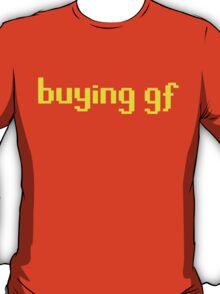 The 'buying gf' Tee T-Shirt