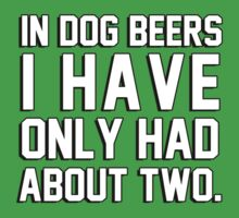 In dog beers I have only had about two by bakery