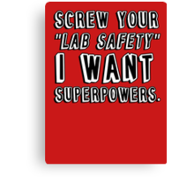Screw your lab safety I want super powers Canvas Print