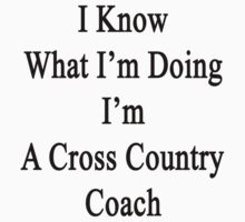 I Know What I'm Doing I'm A Cross Country Coach  by supernova23
