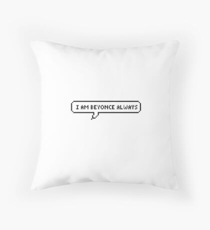 I am Beyonce Always Throw Pillow