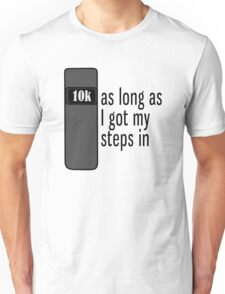 As Long As I Got My Steps In - Black Unisex T-Shirt
