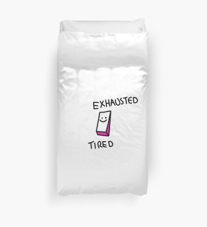 Exhausted or Tired? Duvet Cover