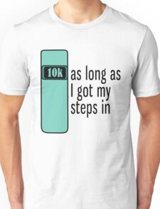 As Long As I Got My Steps In - Turquoise Unisex T-Shirt