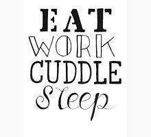 Eat Work Cuddle Sleep  Unisex T-Shirt