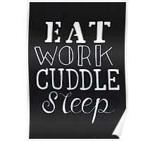 Eat Work Cuddle Sleep  Poster