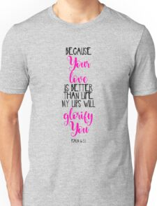 Because Your Love Is Better Than Life My Lips Will Glorify You Unisex T-Shirt