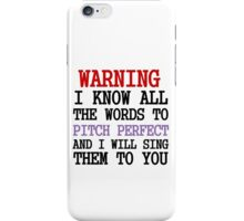 WARNING I KNOW ALL THE WORDS TO PITCH PERFECT iPhone Case/Skin