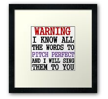 WARNING I KNOW ALL THE WORDS TO PITCH PERFECT Framed Print