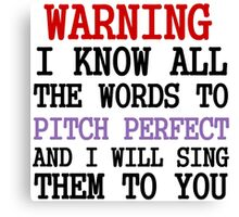 WARNING I KNOW ALL THE WORDS TO PITCH PERFECT Canvas Print