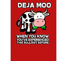 Deja Moo - when you know you've experienced this bullshit before Photographic Print