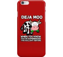 Deja Moo - when you know you've experienced this bullshit before iPhone Case/Skin