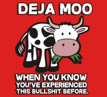 Deja Moo - when you know you've experienced this bullshit before by bakery