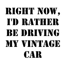 Right Now, I'd Rather Be Driving My Vintage Car - Black Text by cmmei