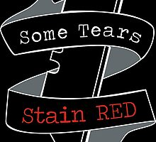 Some Tears Stain RED 2 by STSRofficial