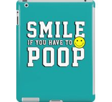 Smile if you have to poop iPad Case/Skin
