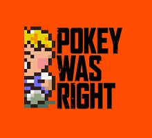 Pokey Was Right Unisex T-Shirt