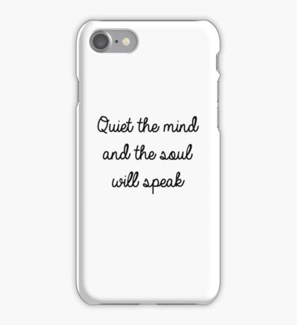 Quiet the mind and the soul will speak iPhone Case/Skin