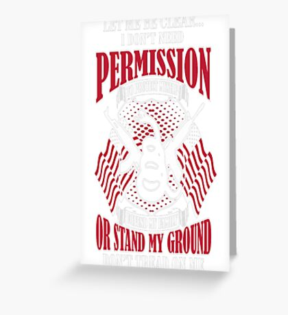 I Dont Need Permission To Protect Myself T-Shirt  - 10  Greeting Card