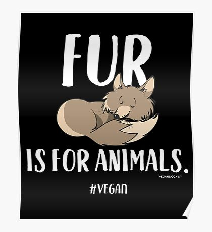 Fur Is For Animals - Compassion T-Shirt #vegan Poster