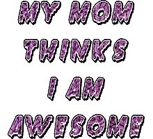 My MomThinks I'm Awesome Photographic Print