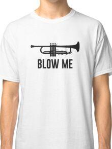 Blow Me Trumpet Classic T-Shirt