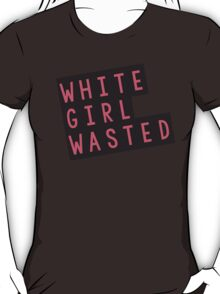 white girl wasted T-Shirt