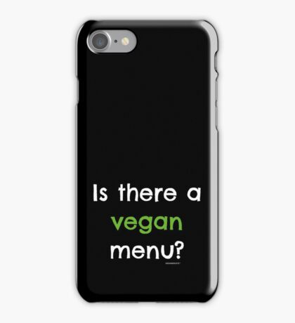 Is there a vegan menu? - Funny T-Shirt for Vegans iPhone Case/Skin