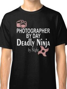 Photographer By Day Deadly Ninja By Night Classic T-Shirt