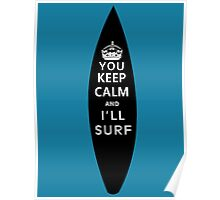 You Keep Calm and I'll Surf! Poster