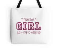 I Run Like a Girl Just Try to Keep Up Tote Bag