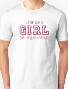 I Run Like a Girl Just Try to Keep Up Unisex T-Shirt
