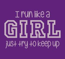 I Run Like a Girl Just Try to Keep Up by TheShirtYurt