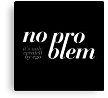 No problem – it's only created by ego. Canvas Print
