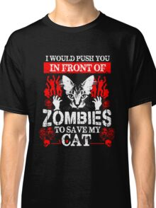 Cat I Would Push You In Front Of Zombies To Save My Cat Classic T-Shirt