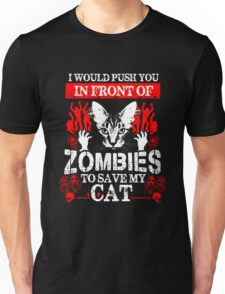 Cat I Would Push You In Front Of Zombies To Save My Cat Unisex T-Shirt